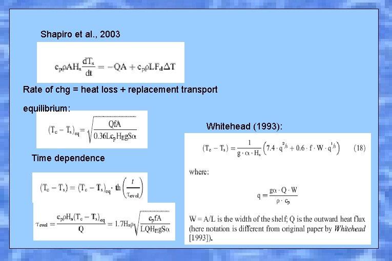 Shapiro et al. , 2003 Rate of chg = heat loss + replacement transport