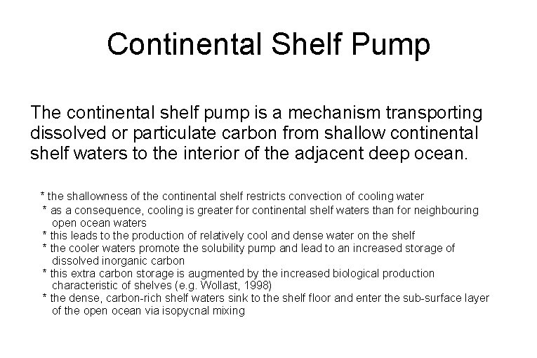 Continental Shelf Pump The continental shelf pump is a mechanism transporting dissolved or particulate