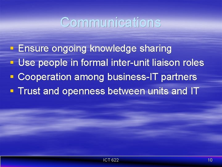 Communications § § Ensure ongoing knowledge sharing Use people in formal inter-unit liaison roles