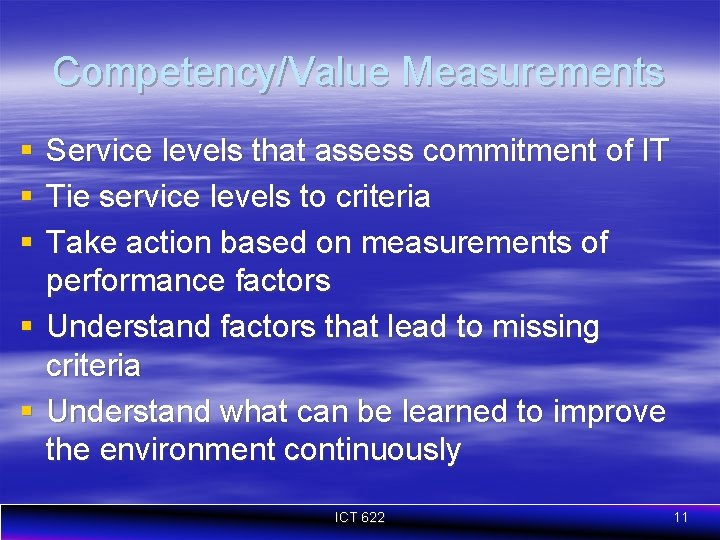 Competency/Value Measurements § § § Service levels that assess commitment of IT Tie service