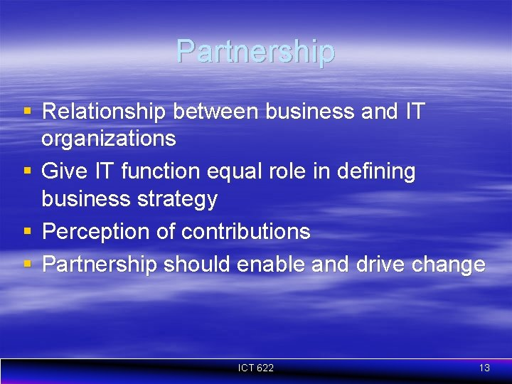 Partnership § Relationship between business and IT organizations § Give IT function equal role