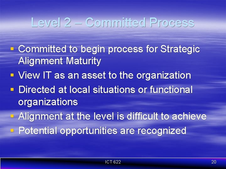 Level 2 – Committed Process § Committed to begin process for Strategic Alignment Maturity