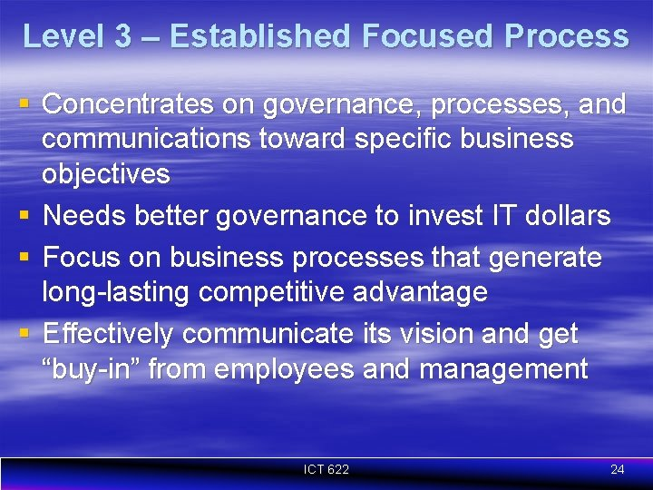 Level 3 – Established Focused Process § Concentrates on governance, processes, and communications toward