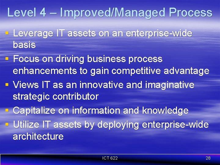 Level 4 – Improved/Managed Process § Leverage IT assets on an enterprise-wide basis §