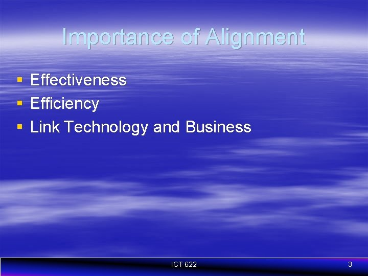 Importance of Alignment § § § Effectiveness Efficiency Link Technology and Business ICT 622