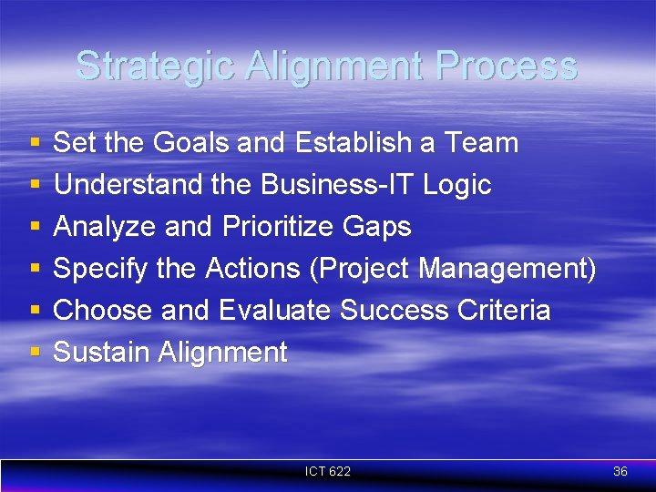 Strategic Alignment Process § § § Set the Goals and Establish a Team Understand