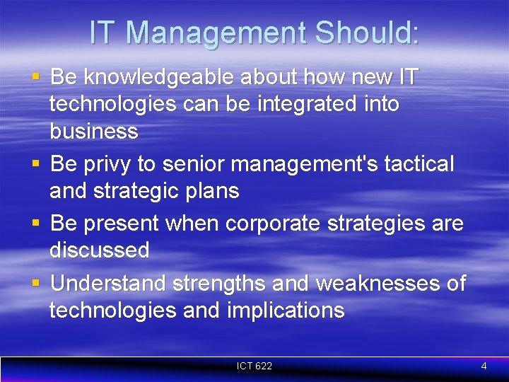 IT Management Should: § Be knowledgeable about how new IT technologies can be integrated