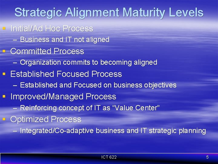 Strategic Alignment Maturity Levels § Initial/Ad Hoc Process – Business and IT not aligned
