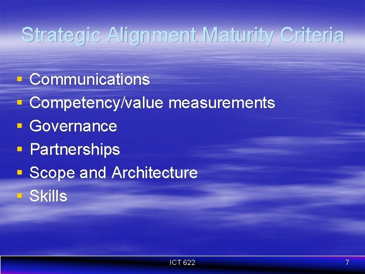 Strategic Alignment Maturity Criteria § § § Communications Competency/value measurements Governance Partnerships Scope and
