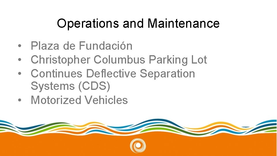 Operations and Maintenance • Plaza de Fundación • Christopher Columbus Parking Lot • Continues