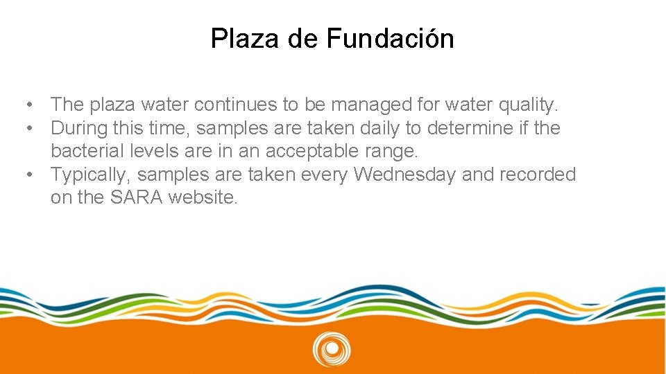Plaza de Fundación • The plaza water continues to be managed for water quality.