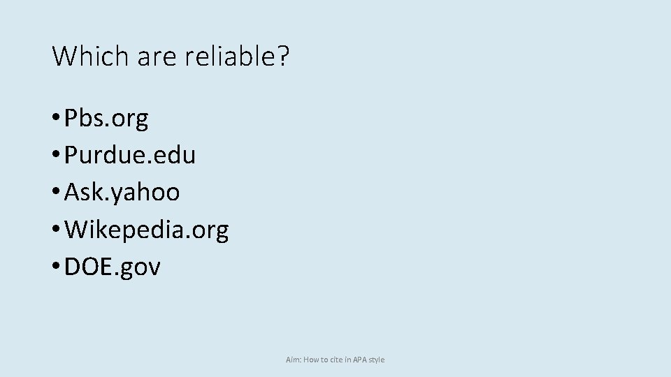 Which are reliable? • Pbs. org • Purdue. edu • Ask. yahoo • Wikepedia.