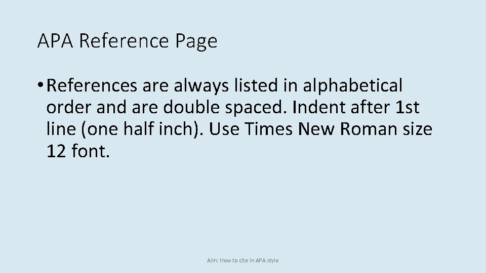 APA Reference Page • References are always listed in alphabetical order and are double