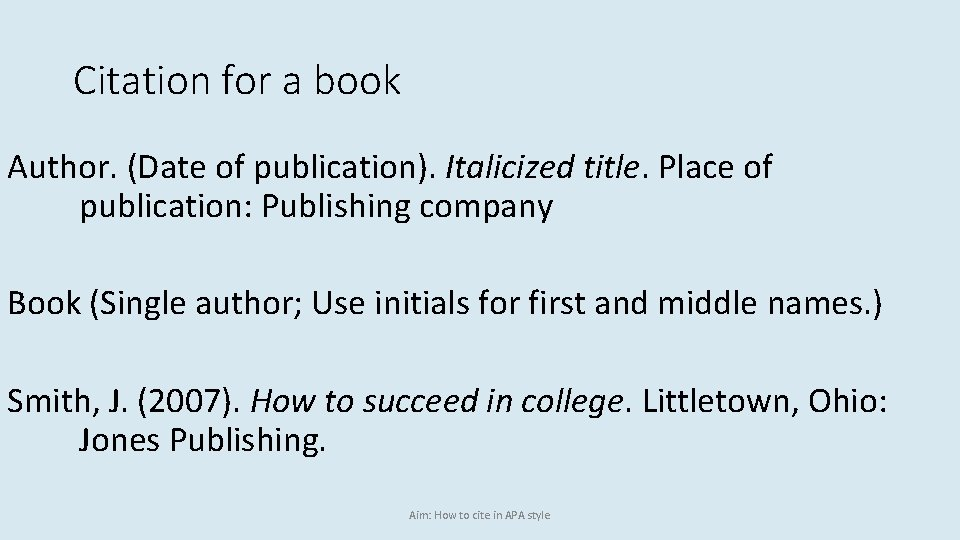 Citation for a book Author. (Date of publication). Italicized title. Place of publication: Publishing