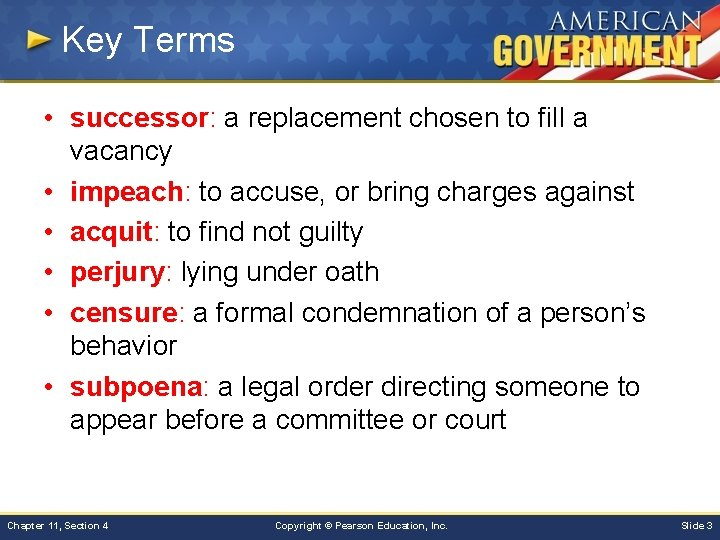 Key Terms • successor: a replacement chosen to fill a vacancy • impeach: to