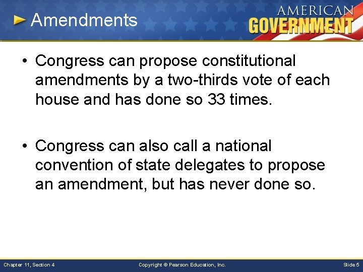 Amendments • Congress can propose constitutional amendments by a two-thirds vote of each house