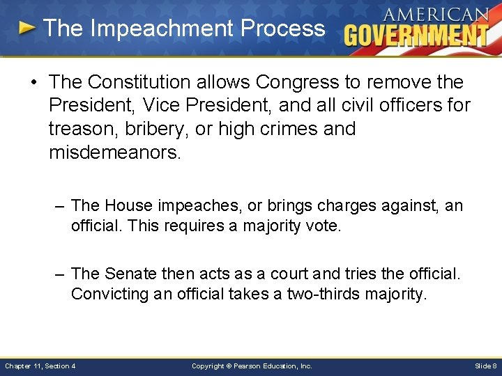 The Impeachment Process • The Constitution allows Congress to remove the President, Vice President,