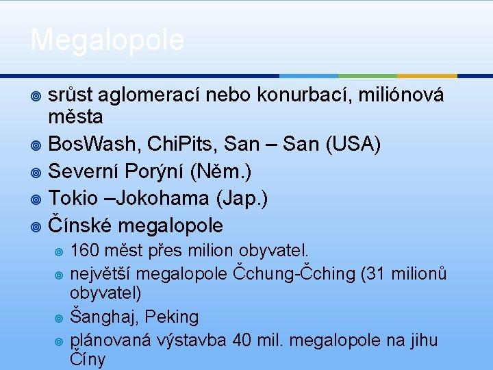Megalopole srůst aglomerací nebo konurbací, miliónová města ¥ Bos. Wash, Chi. Pits, San –