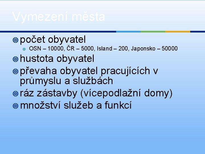 Vymezení města ¥ počet obyvatel ¥ OSN – 10000, ČR – 5000, Island –