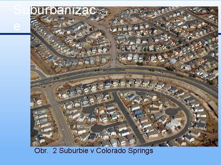 Suburbanizac e Obr. 2 Suburbie v Colorado Springs