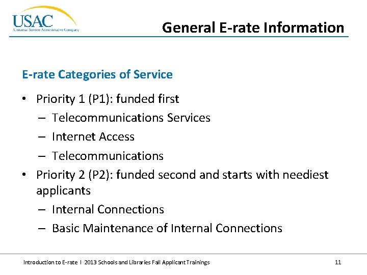 General E-rate Information E-rate Categories of Service • Priority 1 (P 1): funded first