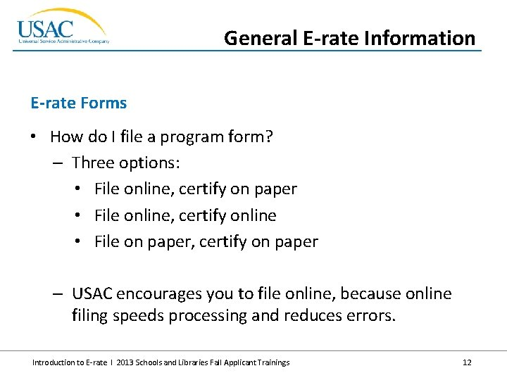 General E-rate Information E-rate Forms • How do I file a program form? –