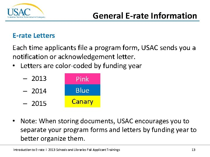 General E-rate Information E-rate Letters Each time applicants file a program form, USAC sends