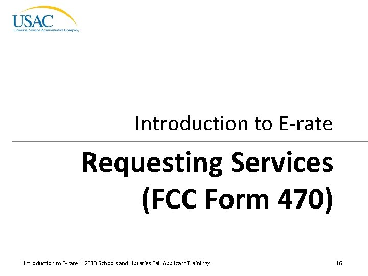 Introduction to E-rate Requesting Services (FCC Form 470) Introduction to E-rate I 2013 Schools