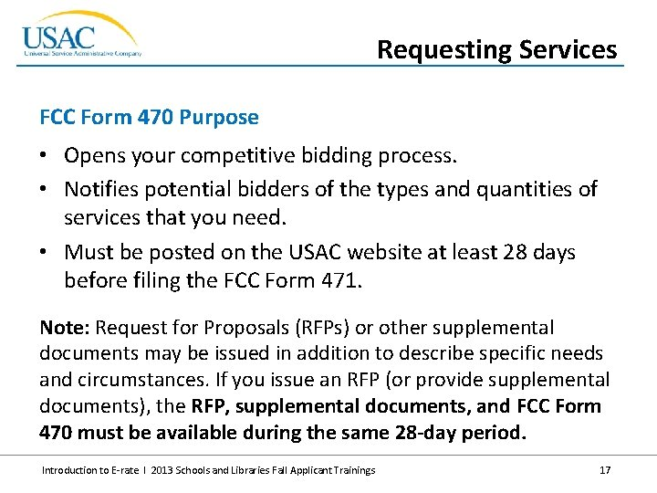 Requesting Services FCC Form 470 Purpose • Opens your competitive bidding process. • Notifies