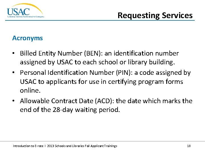 Requesting Services Acronyms • Billed Entity Number (BEN): an identification number assigned by USAC