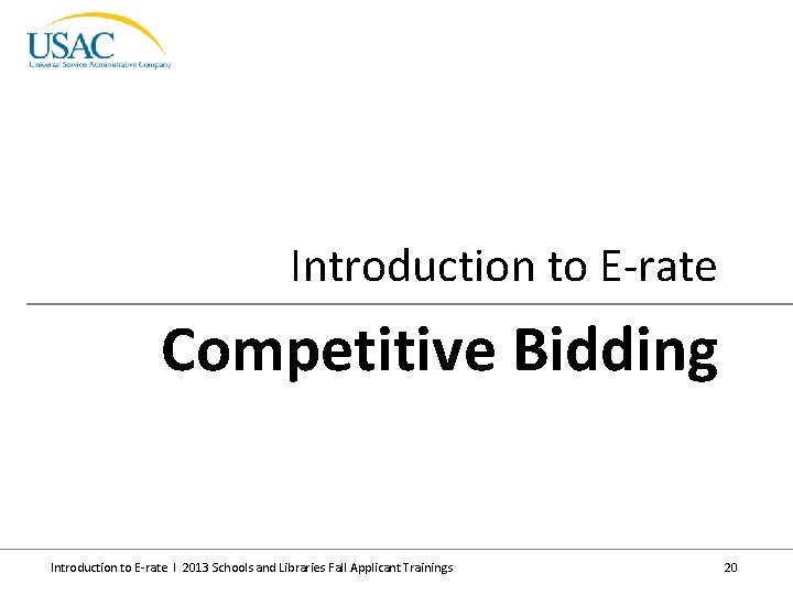 Introduction to E-rate Competitive Bidding Introduction to E-rate I 2013 Schools and Libraries Fall