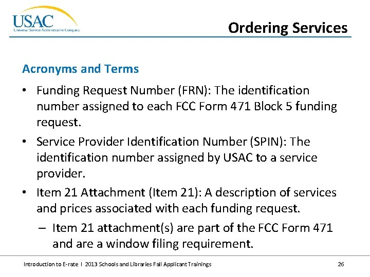 Ordering Services Acronyms and Terms • Funding Request Number (FRN): The identification number assigned