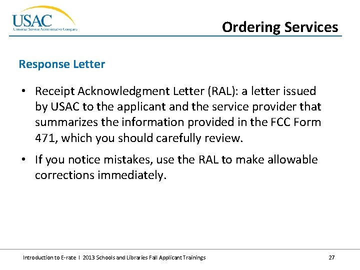Ordering Services Response Letter • Receipt Acknowledgment Letter (RAL): a letter issued by USAC