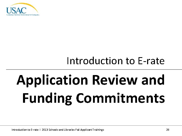 Introduction to E-rate Application Review and Funding Commitments Introduction to E-rate I 2013 Schools