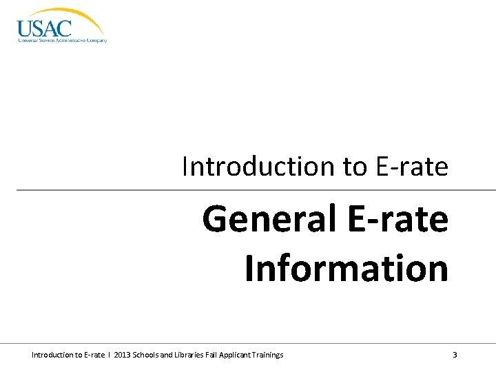 Introduction to E-rate General E-rate Information Introduction to E-rate I 2013 Schools and Libraries