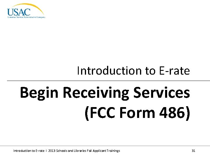 Introduction to E-rate Begin Receiving Services (FCC Form 486) Introduction to E-rate I 2013