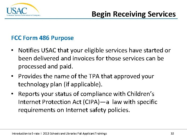 Begin Receiving Services FCC Form 486 Purpose • Notifies USAC that your eligible services