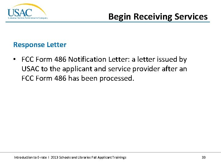 Begin Receiving Services Response Letter • FCC Form 486 Notification Letter: a letter issued