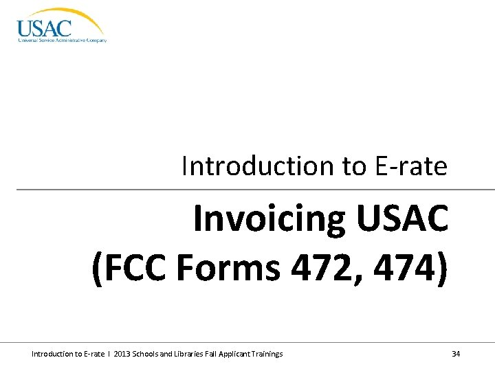 Introduction to E-rate Invoicing USAC (FCC Forms 472, 474) Introduction to E-rate I 2013