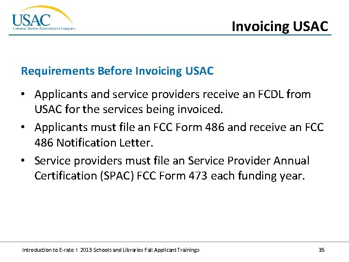 Invoicing USAC Requirements Before Invoicing USAC • Applicants and service providers receive an FCDL
