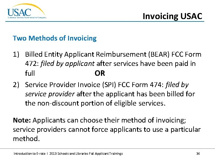 Invoicing USAC Two Methods of Invoicing 1) Billed Entity Applicant Reimbursement (BEAR) FCC Form