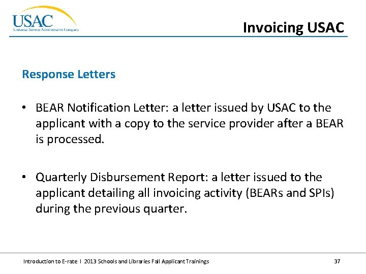 Invoicing USAC Response Letters • BEAR Notification Letter: a letter issued by USAC to