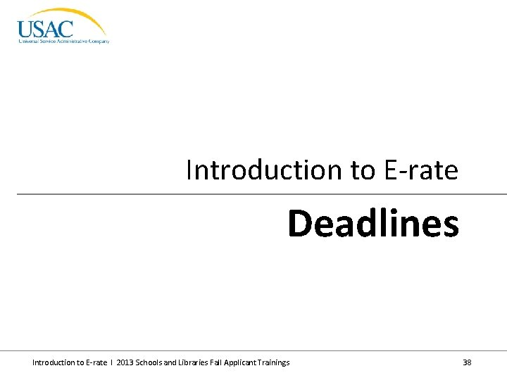 Introduction to E-rate Deadlines Introduction to E-rate I 2013 Schools and Libraries Fall Applicant