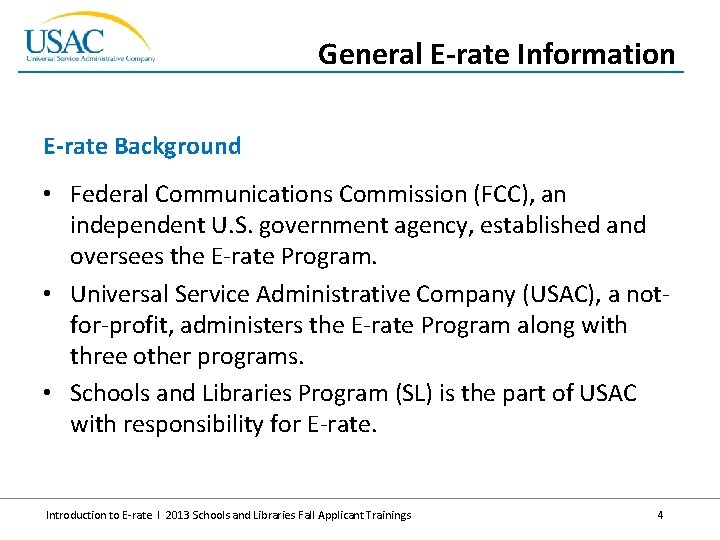 General E-rate Information E-rate Background • Federal Communications Commission (FCC), an independent U. S.