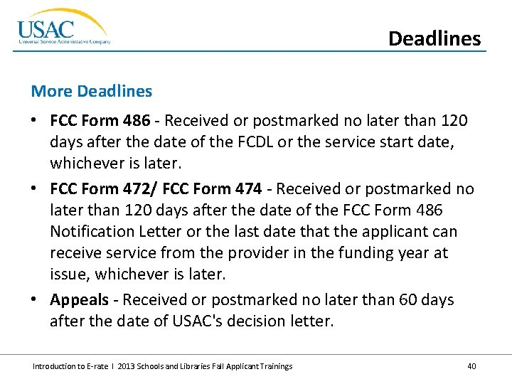 Deadlines More Deadlines • FCC Form 486 - Received or postmarked no later than