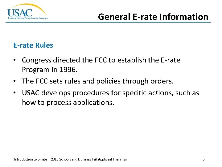 General E-rate Information E-rate Rules • Congress directed the FCC to establish the E-rate