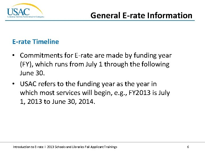 General E-rate Information E-rate Timeline • Commitments for E-rate are made by funding year