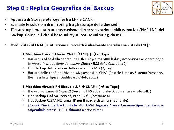Step 0 : Replica Geografica dei Backup • Apparati di Storage eterogenei tra LNF