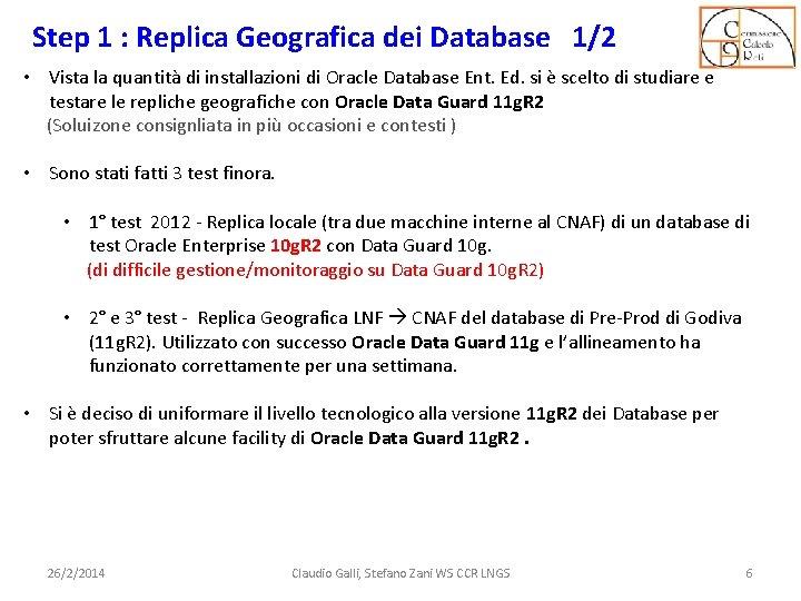 Step 1 : Replica Geografica dei Database 1/2 • Vista la quantità di installazioni