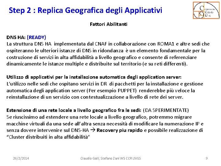 Step 2 : Replica Geografica degli Applicativi Fattori Abilitanti DNS HA: (READY) La struttura